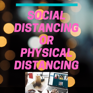 Social Distancing or Physical Distancing!